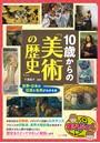 10歳からの「美術の歴史」 世界・日本の巨匠と名作がわかる本