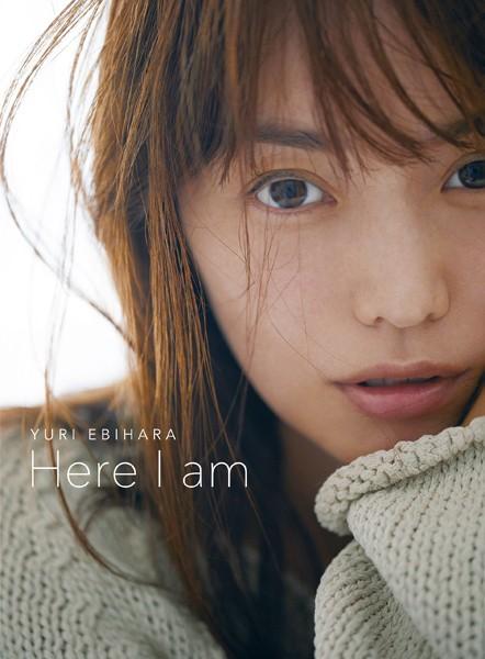 YURI EBIHARA Here I am【電子版特典 未公開写真&オフショット画像つき】